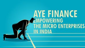 Aye Finance – Empowering the micro enterprises in India