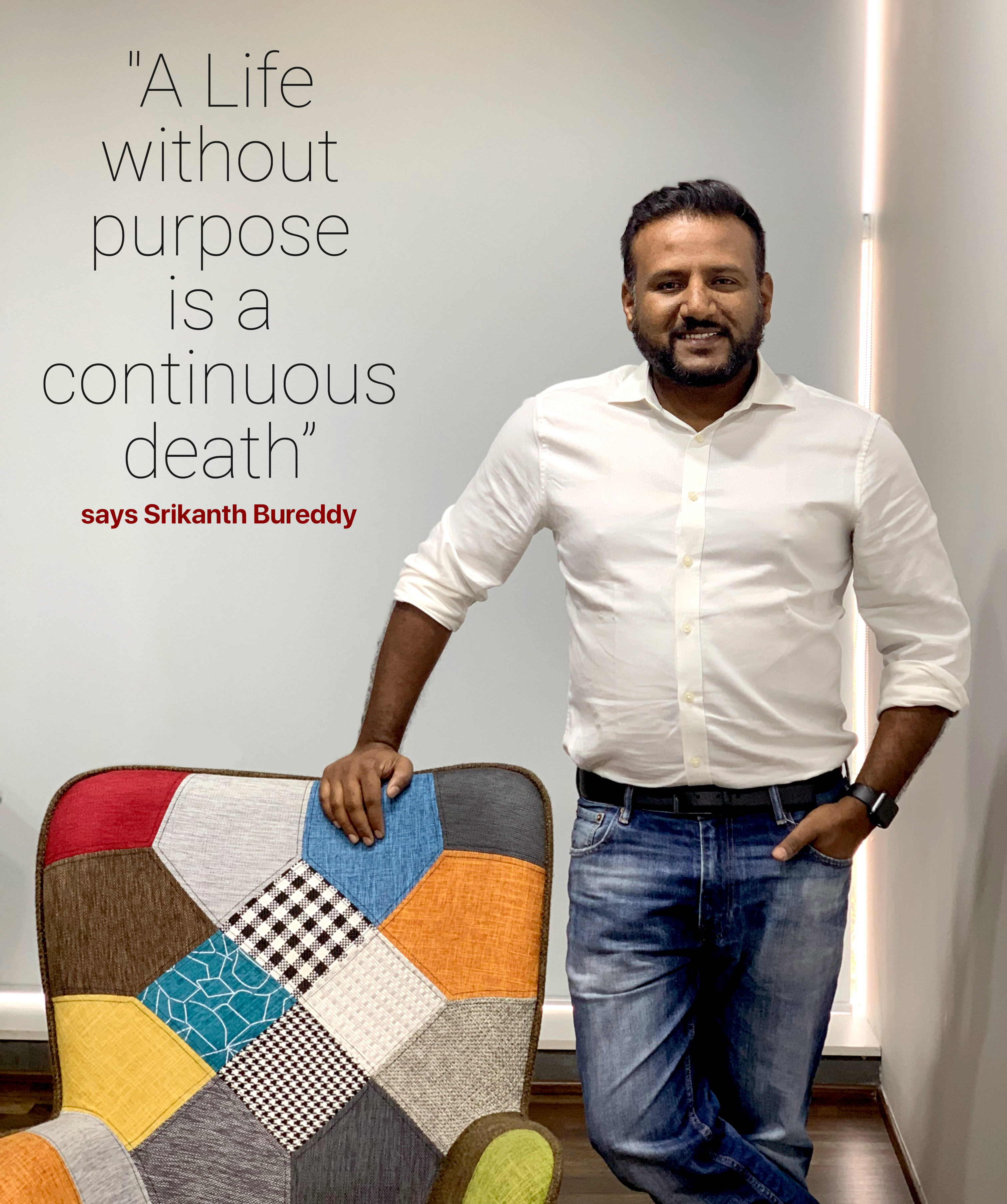 """A Life Without Purpose Is A Continuous Death"""", says Srikanth Bureddy"""